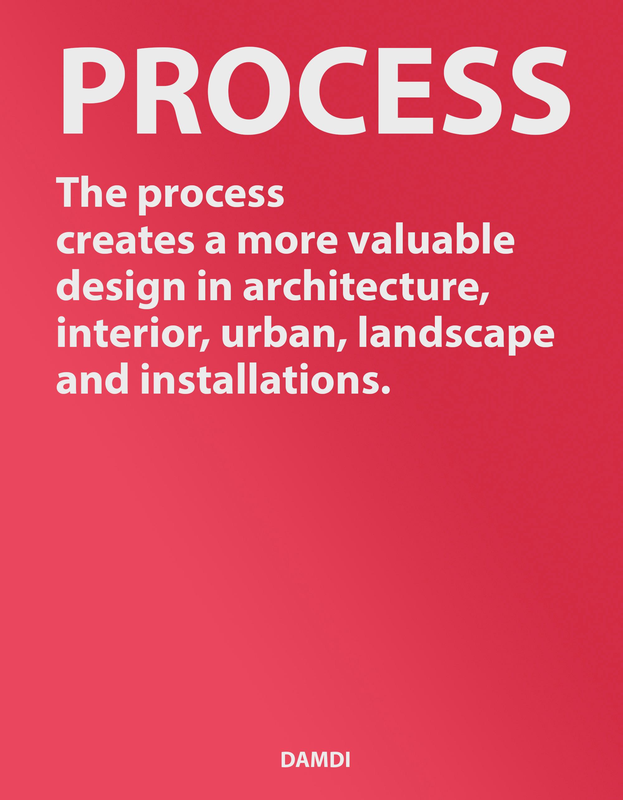 process, The process creates a more valuable design...